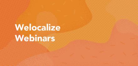 Welocalize Webinars